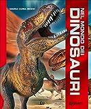 Nel mondo dei dinosauri. Ediz. a colori