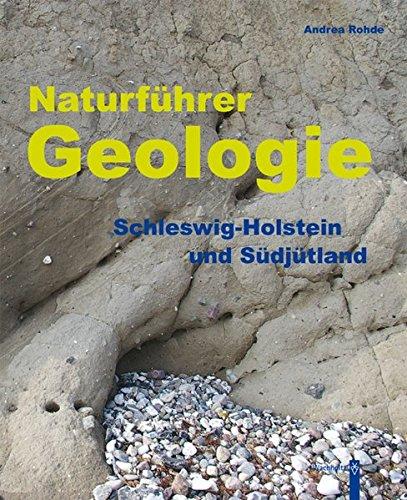 Naturführer Geologie: Schleswig-Holstein und Südjütland