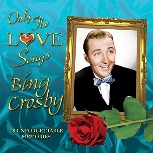 Only the Love Songs of Bing Crosby
