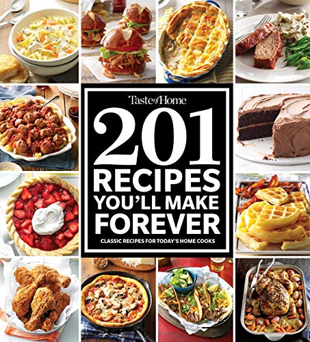 Taste of Home 201 Recipes You'll Make Forever: Classic Recipes for Today's Home Cooks Test-taste