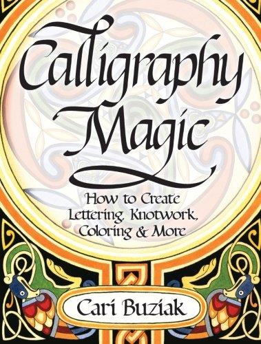 Calligraphy Magic: How to Create Lettering, Knotwork, Coloring and More por Cari Buziak