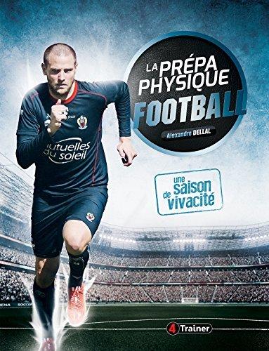La prépa physique Football : Une saison de vivacité par Alexandre Dellal