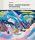 Davos – zwischen Bergzauber und Zauberberg: Kurort, Sportort, Kongress- und Forschungsplatz, 1865–2015