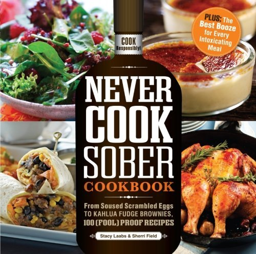 never-cook-sober-cookbook-from-soused-scrambled-eggs-to-kahlua-fudge-brownies-100-fool-proof-recipes