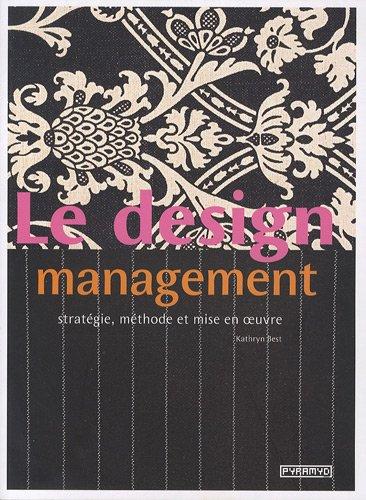 Download Le Design management. Stratégie, méthode et mise en oeuvre