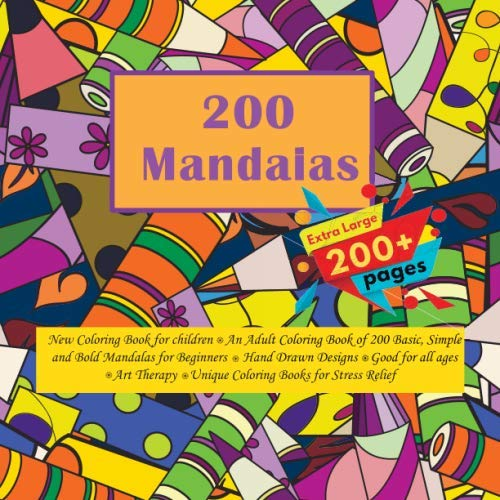 200 Mandalas New Coloring Book for children - An Adult Coloring Book of 200 Basic, Simple and Bold...