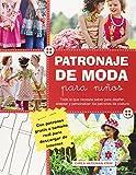 Patronaje De Moda Para Niños. Todo Lo Que Necesita Saber Para Diseñar, Adaptar Y Personalizar Los Patrones De Costura