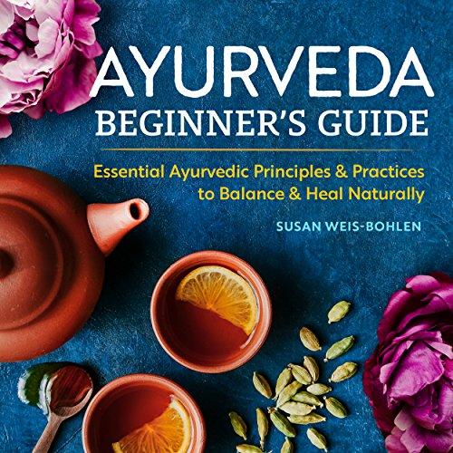 Ayurveda Beginners Guide: Essential Ayurvedic Principles ...