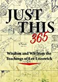 Just This 365: Wisdom and Wit from the Teachings of Lee Lozowick