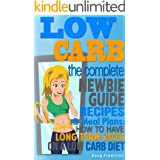 LOW CARB: The Complete Newbie Guide: Recipes & Meal Plans: How to Have Long Term Success On A Low Carb Diet (Weight Loss, Atk