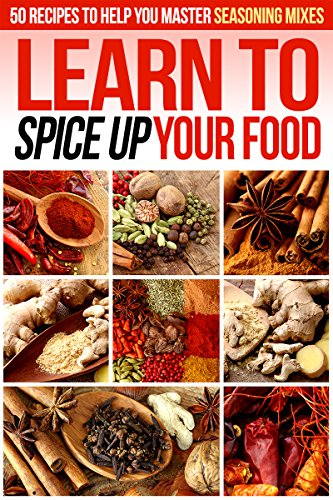 learn-to-spice-up-your-food-50-recipes-to-help-you-master-seasoning-mixes-english-edition