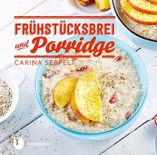 Image of Frühstücksbrei & Porridge: Glück zum Löffeln