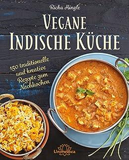 Vegane Indische Küche: 150 traditionelle und kreative Rezepte zum ...