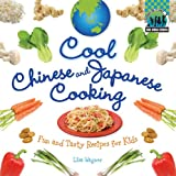 Cool Chinese & Japanese Cooking: Fun and Tasty Recipes for Kids: Fun and Tasty Recipes for Kids