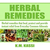 Herbal Remedies: Herbal Remedies That Heal, Protect and Provide Instant Relief from Everyday Common Ailments