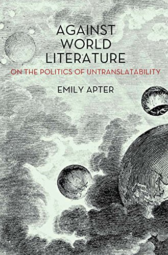 Against World Literature: On the Politics of Untranslatability por Emily Apter