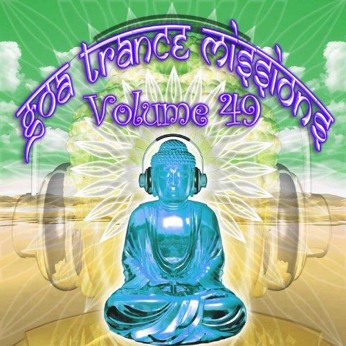 Goa Trance Missions v.49 (Best of Psy Techno, Hard Dance, Progressive Tech House Anthems)