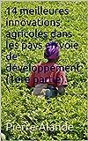 Telecharger Livres 14 MEILLEURES INNOVATIONS AGRICOLES REPERTORIEES DANS CERTAINS PAYS EN VOIE DE DEVELOPPEMENT (PDF,EPUB,MOBI) gratuits en Francaise