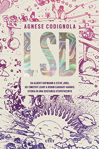 LSD: Da Albert Hofmann a Steve Jobs, da Timothy Leary a Robin Carhart-Harris: storia di una sostanza stupefacente (Italian Edition)