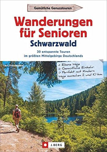 Wanderführer Senioren: Wanderungen für Senioren im Schwarzwald. 30 entspannte Touren im größten Mittelgebirge Deutschlands. Wandern im Schwarzwald. Wanderrouten für Senioren.