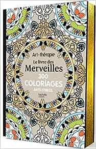 Amazon.fr - Le livre des Merveilles: 300 coloriages anti