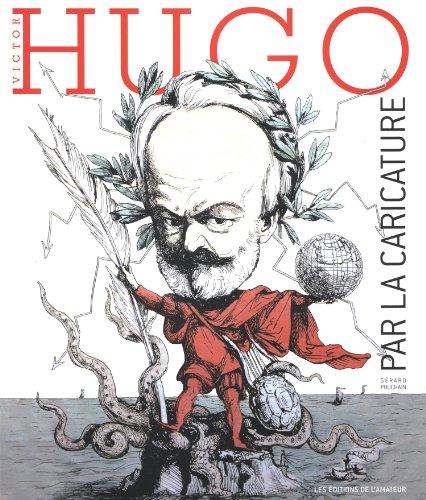 Victor Hugo par la caricature par Gérard Pouchain