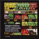 Mangiare all'italiana, nutrirsi mediterraneo. Saperi e pratiche alimentari tra cultura, salute e territorio