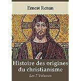 Histoire des origines du christianisme - Les 7 volumes
