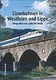 Eisenbahnen in Westfalen und Lippe: Fotografien von 1980 bis heute (Sutton Eisenbahn) - Christoph Riedel