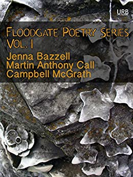Floodgate Poetry Series Vol. 1: Three Chapbooks by Three Poets in a Single Volume (English Edition) di [Bazzell, Jenna, Call, Martin Anthony, McGrath, Campbell]