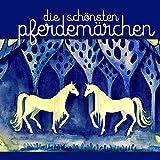 Die schönsten Pferdemärchen (Geschichten und Märchen über Pferde)