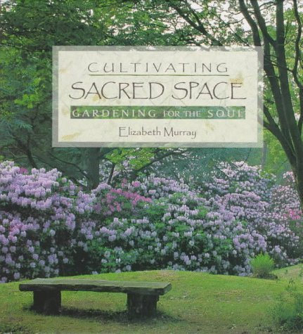 Cultivating Sacred Space: Gardening for the Soul by Elizabeth Murray (1997-08-03)