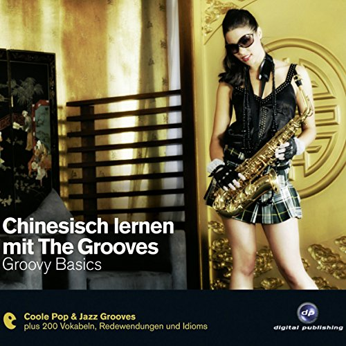 Chinesisch lernen mit The Grooves. Groovy Basics