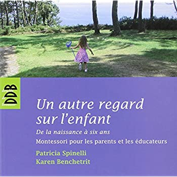 Un autre regard sur l'enfant : De la naissance à six ans Montessori pour les parents et les éducateurs