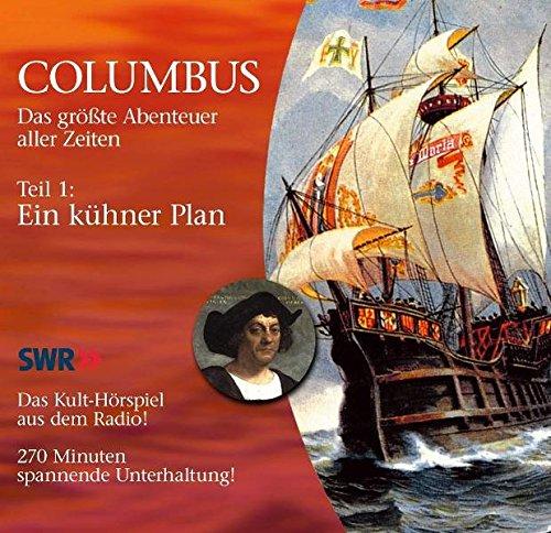 Columbus: das Grösste Abenteuer Aller Zeiten. Teil 1: Ein kühner Plan