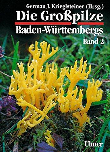 Die Grosspilze Baden-Württembergs: Die Großpilze Baden-Württembergs, Bd.2, Ständerpilze: Leisten-, Keulen-, Korallen- und Stoppelpilze, Bauchpilze, Röhrlings- und Täublingsartige (Grundlagenwerke)