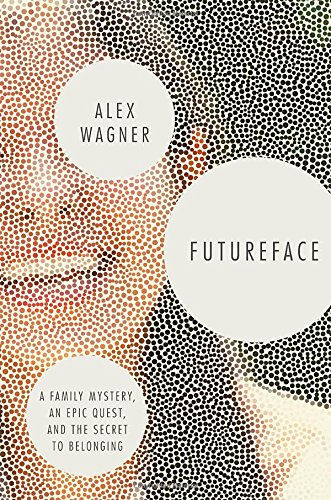 Free download pdf futureface a family mystery an epic quest and free download pdf futureface a family mystery an epic quest and the secret to belonging read full pages by alex wagner ebooks store 2297 malvernweather Choice Image
