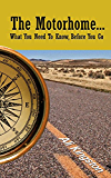 The Motorhome..: What You Need to Know, Before You Go (Mike, the Motorhome and Me Book 1)