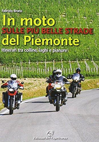 In moto sulle più belle strade del Piemonte. Itinerari tra colline, laghi e pianure por Fabrizio Bruno
