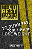 The 11 Best Cardio Workouts: To Burn Fat, Tone Up, and Lose Weight (English Edition)
