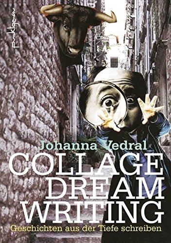 Collage Dream Writing: Geschichten aus der Tiefe schreiben