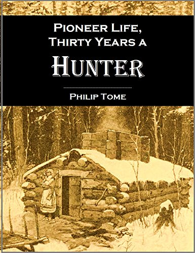 Pioneer life; or,  Thirty Years a Hunter, Being Scenes and Adventures in the Life of Philip Tome (1854) (English Edition)
