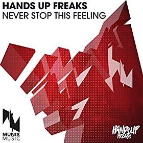 Hands Up Freaks-Never Stop This Feeling
