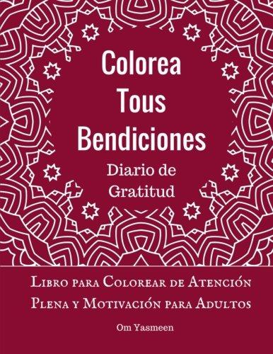 Colorea tus Bendiciones - Diario de Gratitud: Libro para Colorear de Atención Plena y Motivación para Adultos