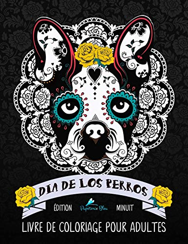 Dia de los perros: Livre de coloriage pour adultes: Édition minuit: Illustrations sur un fond noir par Papeterie Bleu