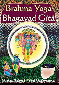 Brahma Yoga Bhagavad Gita by [Beloved, Michael]