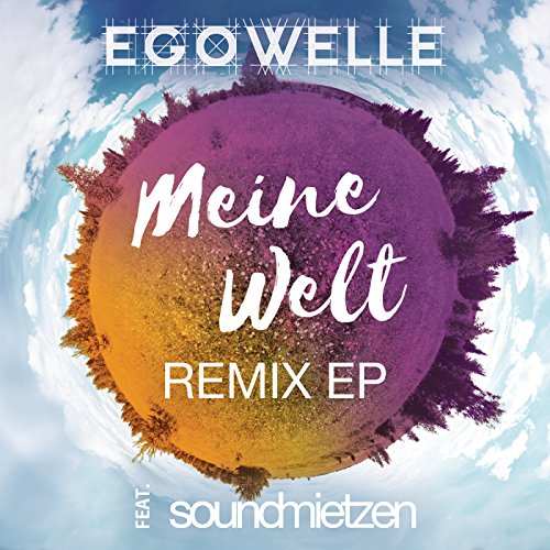 Egowelle Feat. Soundmitzen - Meine Welt - Remix EP