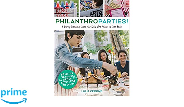 A Party-Planning Guide for Kids Who Want to Give Back: Amazon.co.uk: Lulu Cerone: 9781582705873: Books