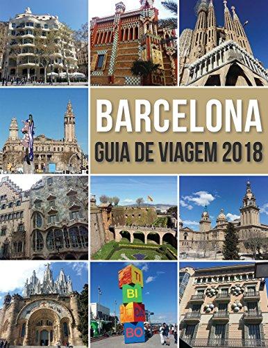 Guia de Viagem Barcelona 2018: Conheça Barcelona, a cidade de Antoni Gaudí e muito mais (Portuguese Edition) por Mobile Library