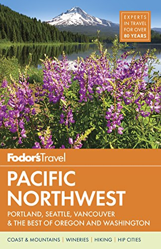 Fodor's Pacific Northwest: Portland, Seattle, Vancouver & the Best of Oregon and Washington (Full-color Travel Guide, Band 21)